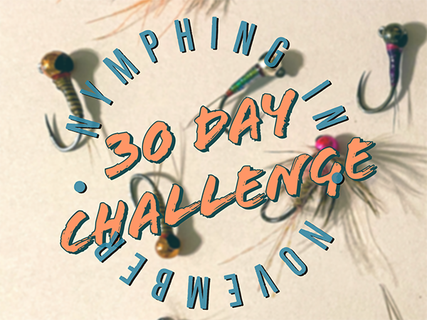 Nymphing in November 30 Day Challenge